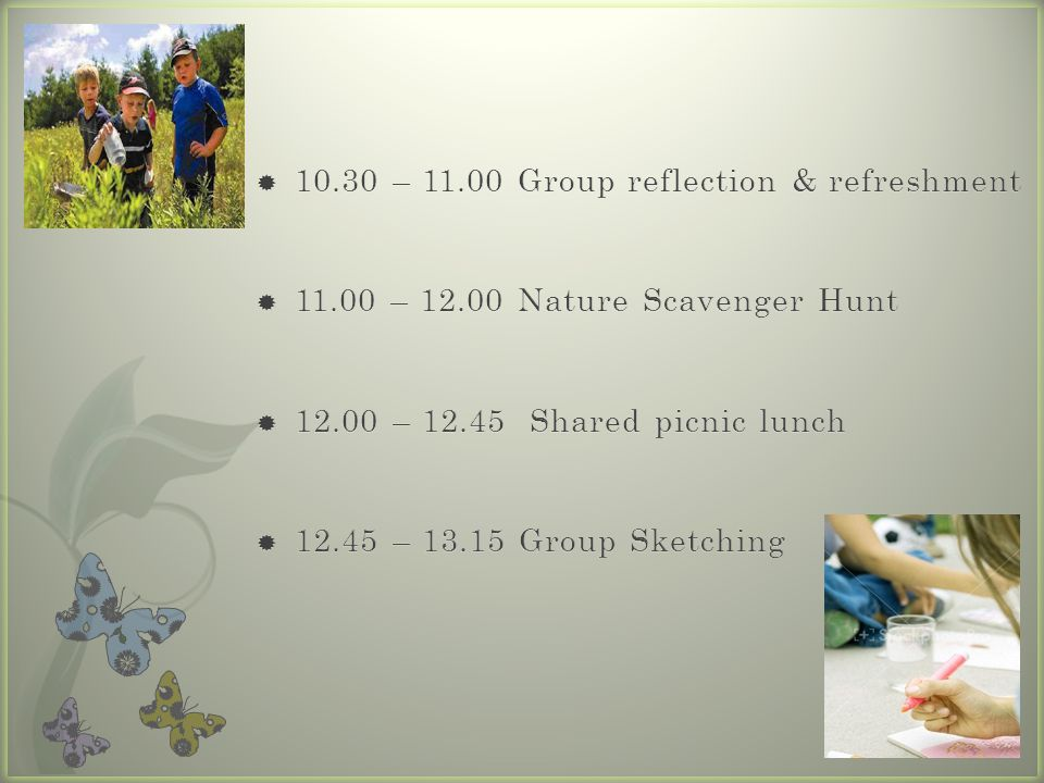 10.30 – Group reflection & refreshment