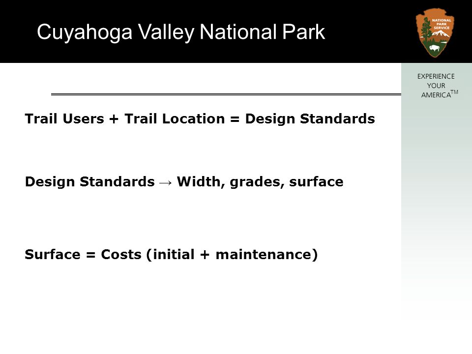 Trail Users + Trail Location = Design Standards Design Standards → Width, grades, surface Surface = Costs (initial + maintenance)