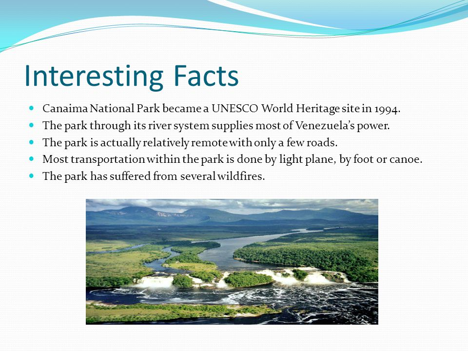 Interesting Facts Canaima National Park became a UNESCO World Heritage site in 1994.
