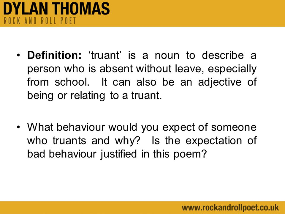 Definition: 'truant' is a noun to describe a person who is absent without leave, especially from school. It can also be an adjective of being or relating to a truant.