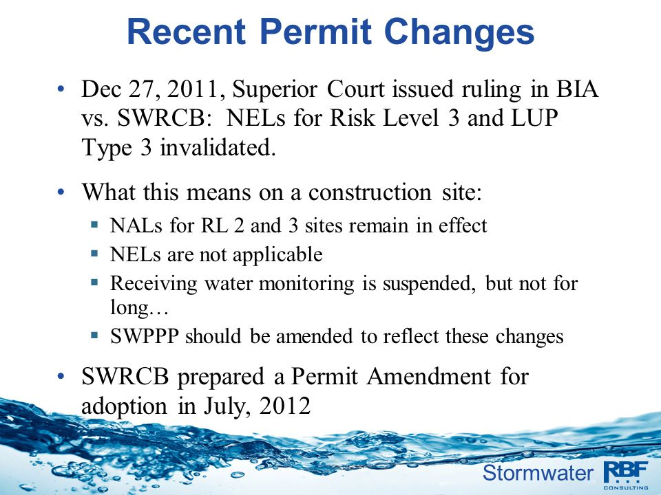 Recent Permit Changes Dec 27, 2011, Superior Court issued ruling in BIA vs. SWRCB: NELs for Risk Level 3 and LUP Type 3 invalidated.