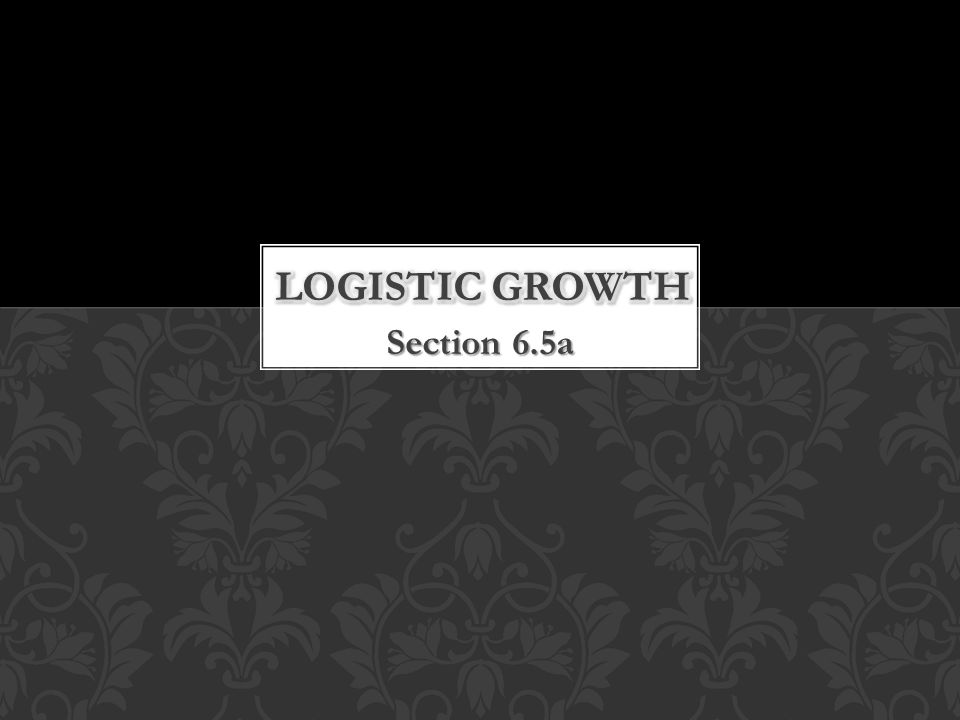 Logistic Growth Section 6.5a