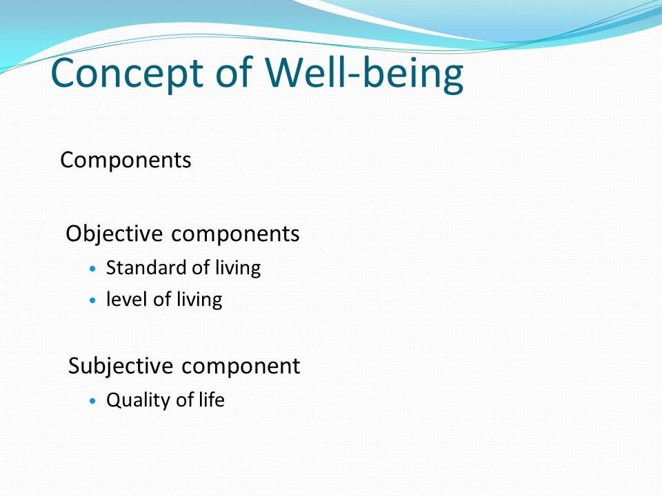 Concept of Well-being Objective components Subjective component