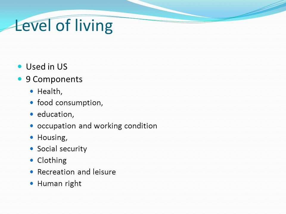 Level of living Used in US 9 Components Health, food consumption,