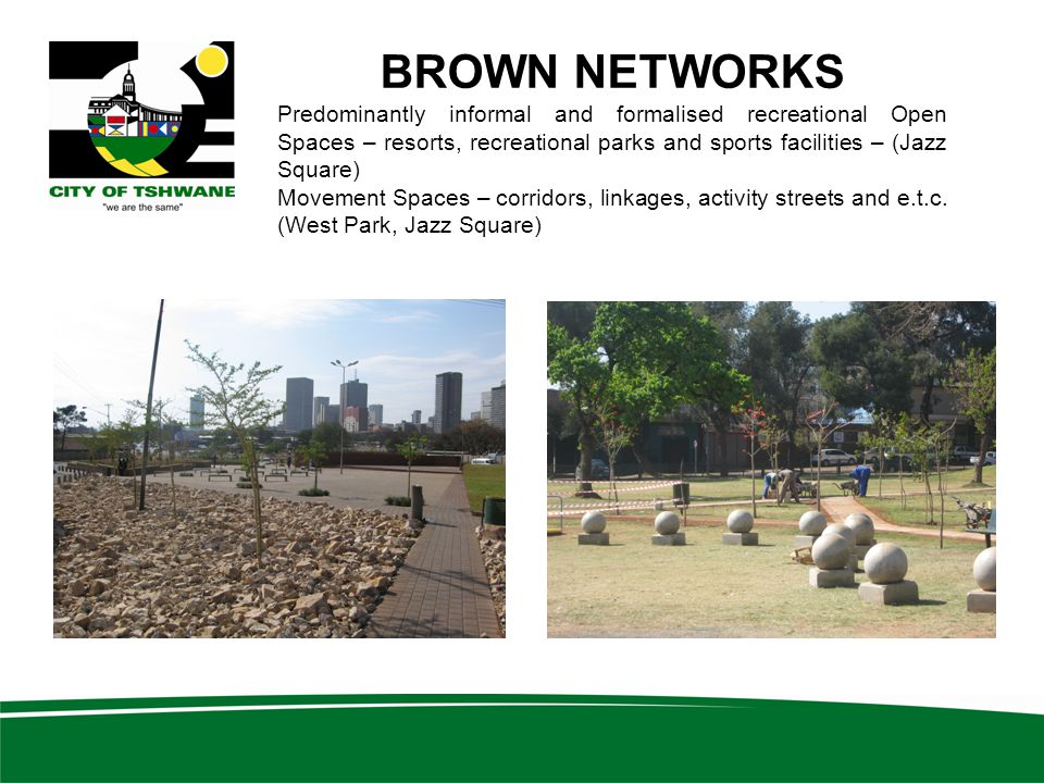 BROWN NETWORKS Predominantly informal and formalised recreational Open Spaces – resorts, recreational parks and sports facilities – (Jazz Square)