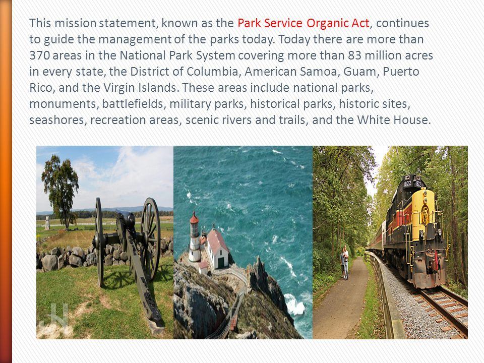This mission statement, known as the Park Service Organic Act, continues to guide the management of the parks today.