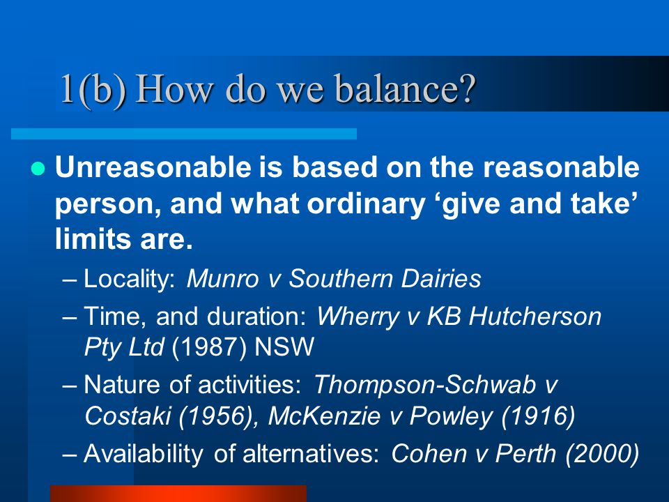 1(b) How do we balance Unreasonable is based on the reasonable person, and what ordinary 'give and take' limits are.