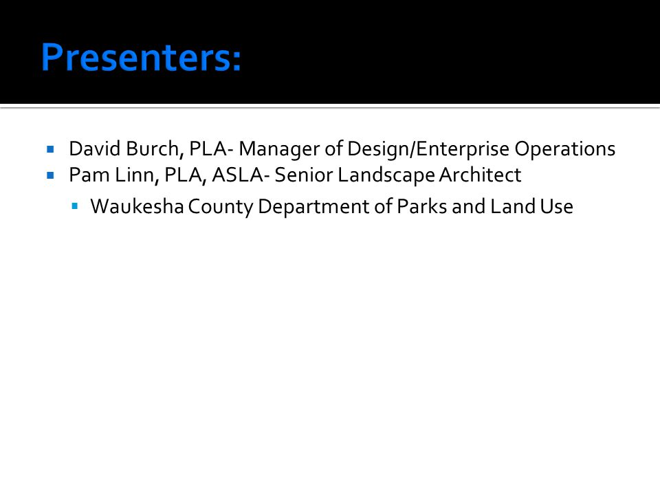 Presenters: David Burch, PLA- Manager of Design/Enterprise Operations