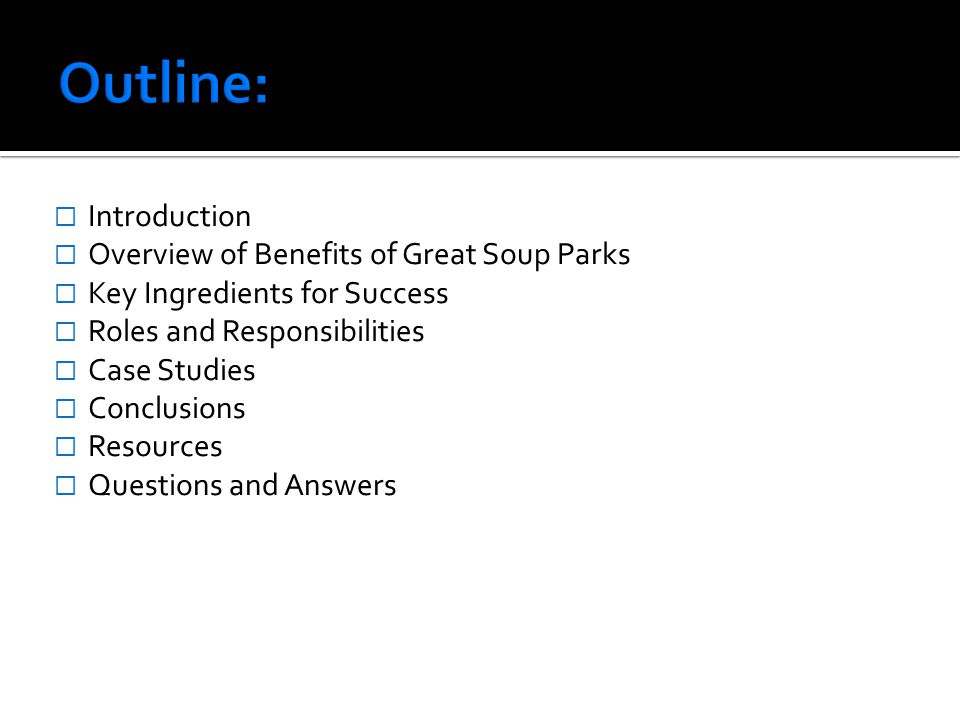 Outline: Introduction Overview of Benefits of Great Soup Parks