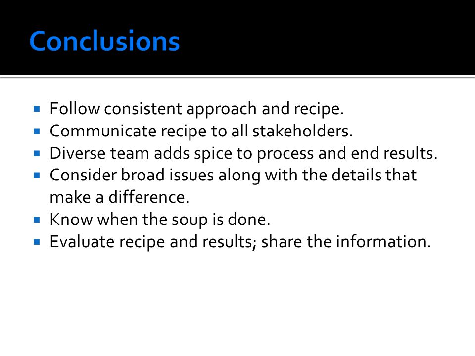 Conclusions Follow consistent approach and recipe.