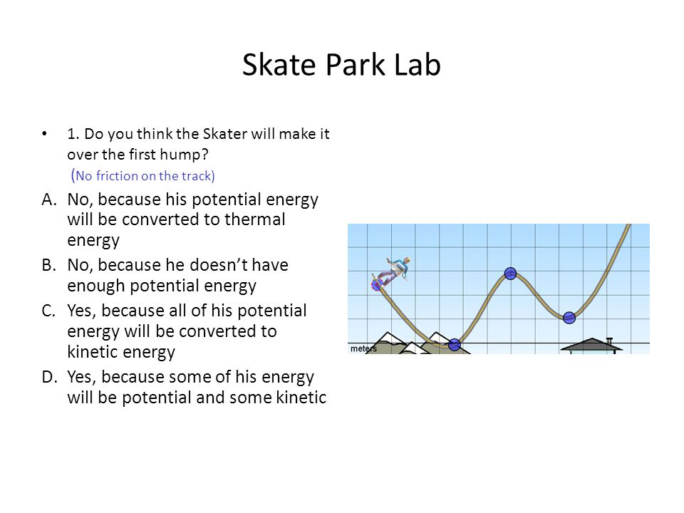 energy skate park answer sheet 20variablespdf (practice worksheet for identifying dependent and independent  variables)  the student may use multiple choice answers to define what  http ://phetcoloradoedu/en/simulation/energy-skate-park (simulation.