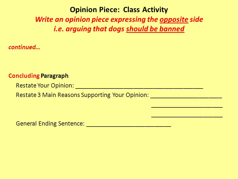 Opinion Piece: Class Activity Write an opinion piece expressing the opposite side i.e. arguing that dogs should be banned