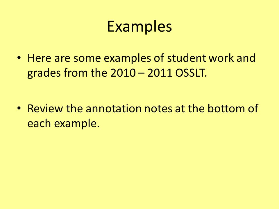 Examples Here are some examples of student work and grades from the 2010 – 2011 OSSLT.