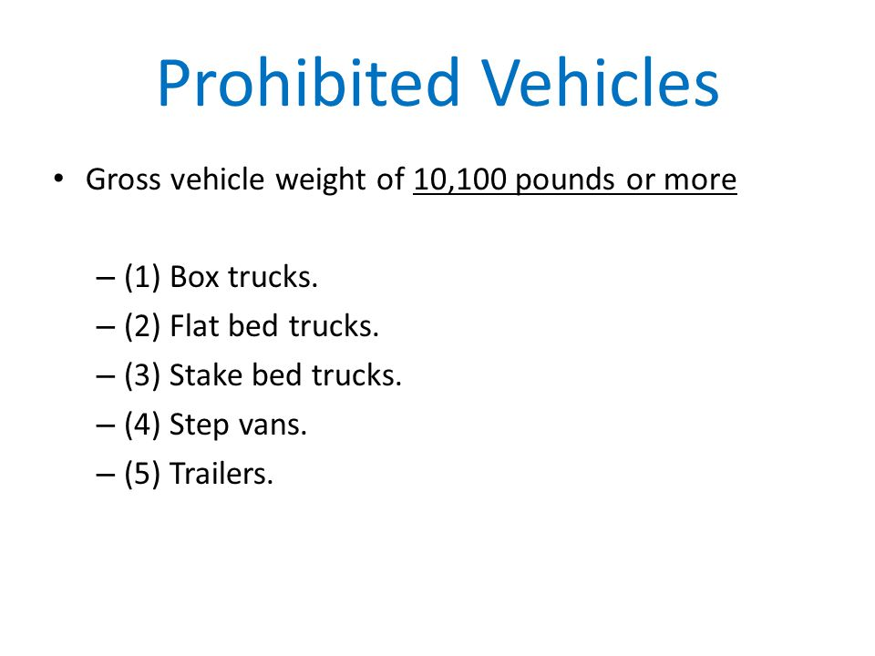 Prohibited Vehicles Gross vehicle weight of 10,100 pounds or more