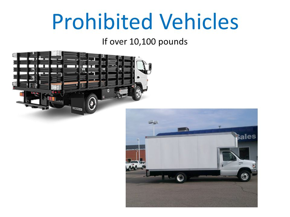 Prohibited Vehicles If over 10,100 pounds