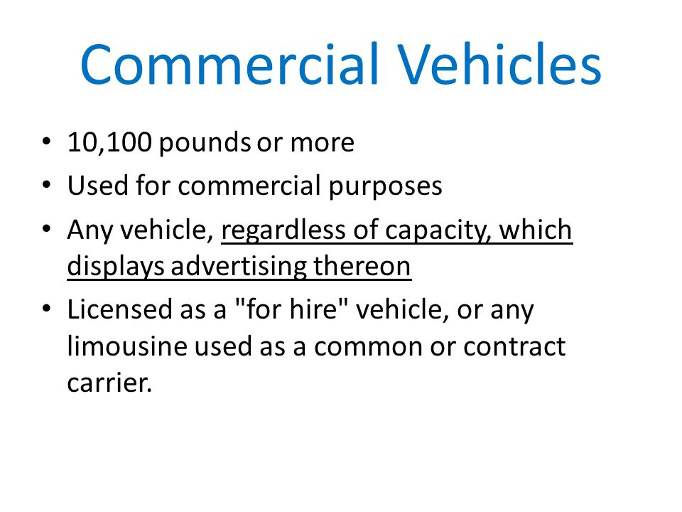 Commercial Vehicles 10,100 pounds or more Used for commercial purposes