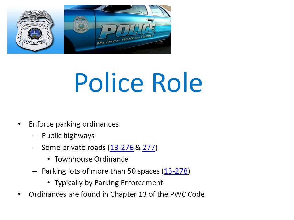 Police Role Enforce parking ordinances Public highways