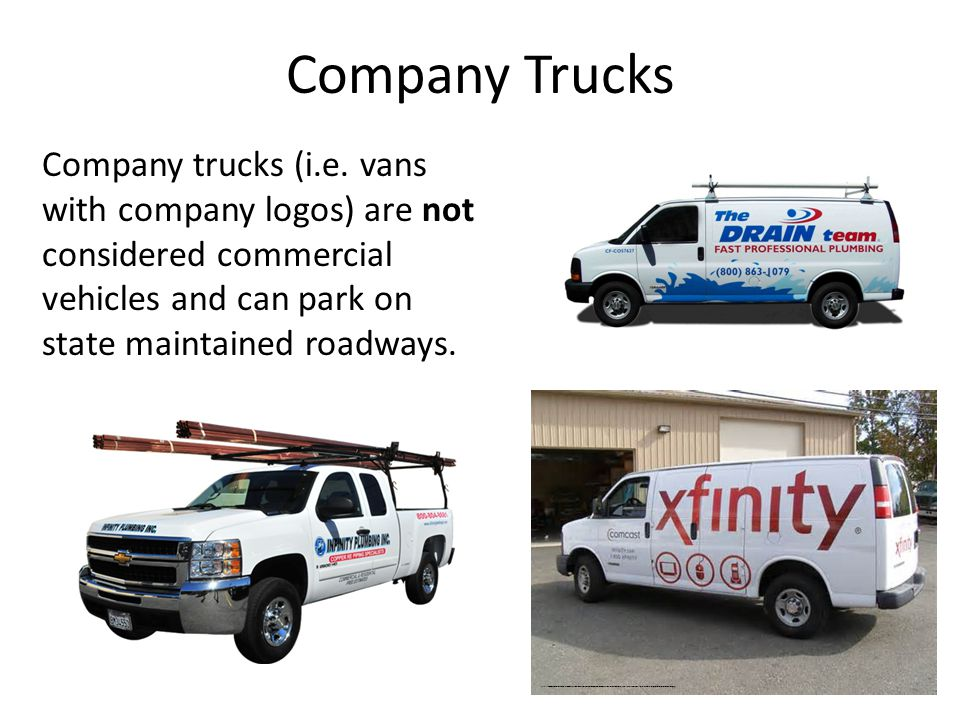 Company Trucks Company trucks (i.e. vans with company logos) are not considered commercial vehicles and can park on state maintained roadways.