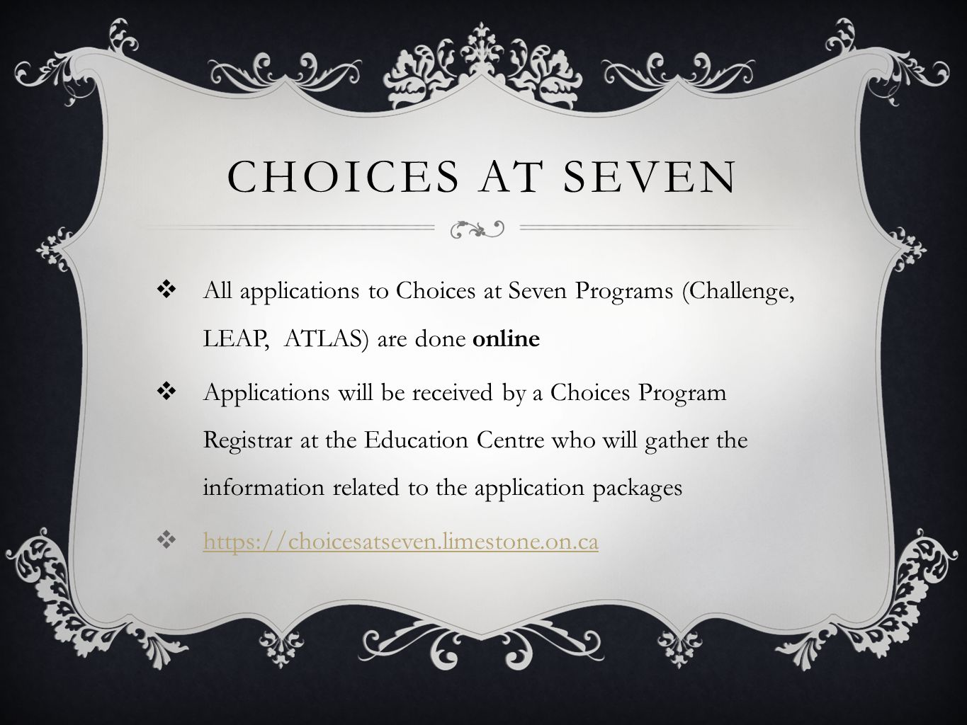 Choices at seven All applications to Choices at Seven Programs (Challenge, LEAP, ATLAS) are done online.