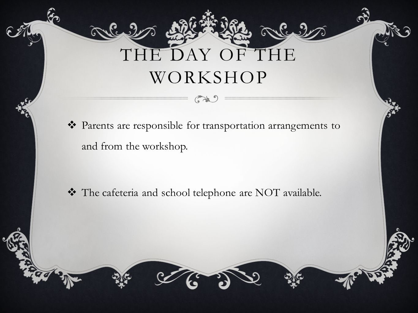 The day of the workshop Parents are responsible for transportation arrangements to and from the workshop.