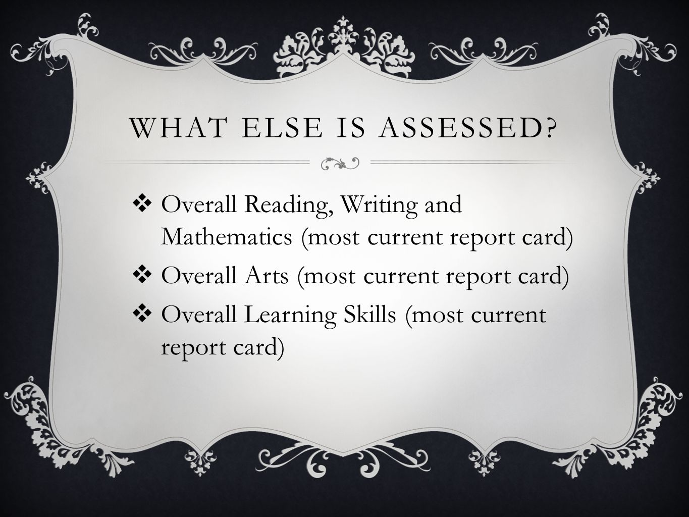 What else is assessed Overall Reading, Writing and Mathematics (most current report card) Overall Arts (most current report card)