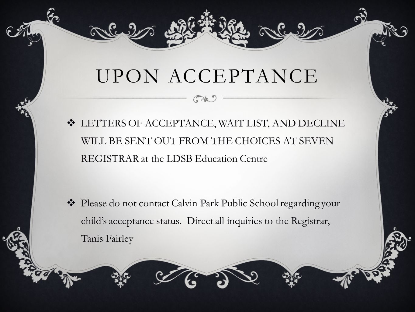 Upon acceptance LETTERS OF ACCEPTANCE, WAIT LIST, AND DECLINE WILL BE SENT OUT FROM THE CHOICES AT SEVEN REGISTRAR at the LDSB Education Centre.