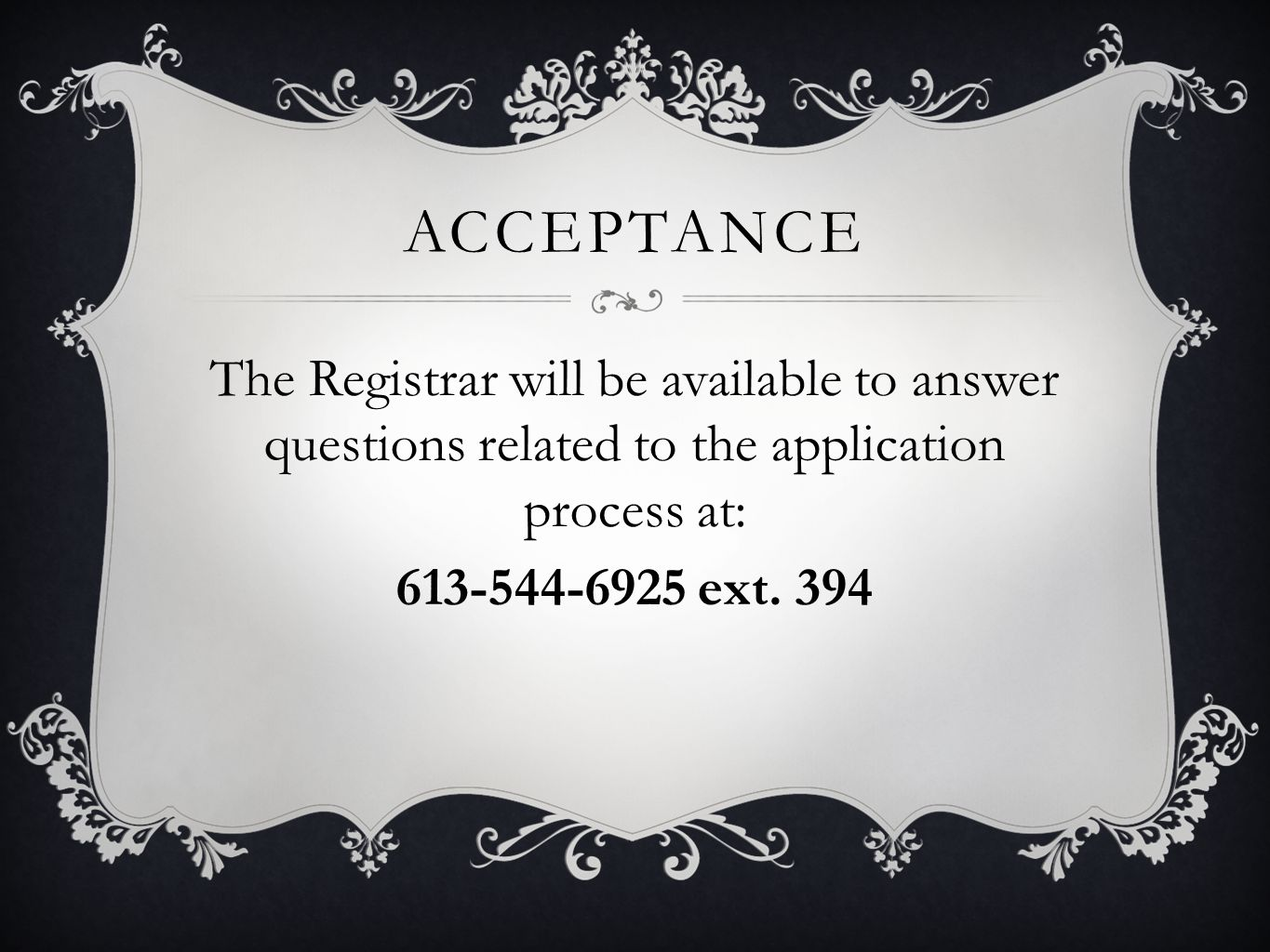 acceptance The Registrar will be available to answer questions related to the application process at: 613-544-6925 ext.
