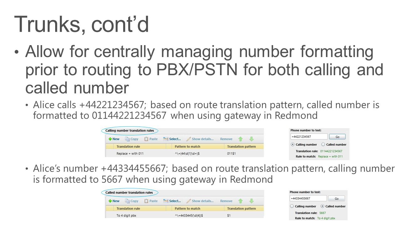Trunks, cont'd Allow for centrally managing number formatting prior to routing to PBX/PSTN for both calling and called number.