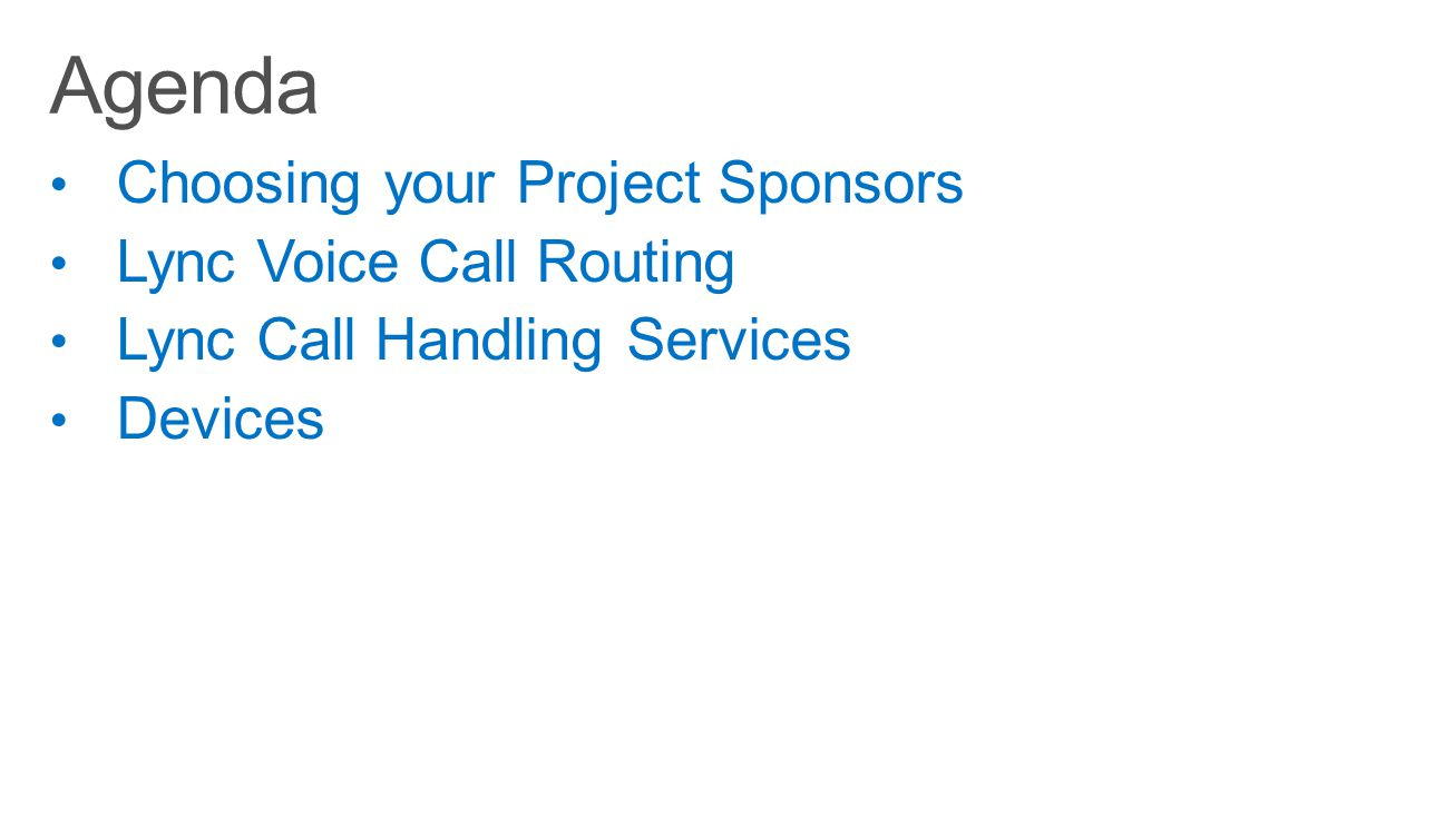 Agenda Choosing your Project Sponsors Lync Voice Call Routing