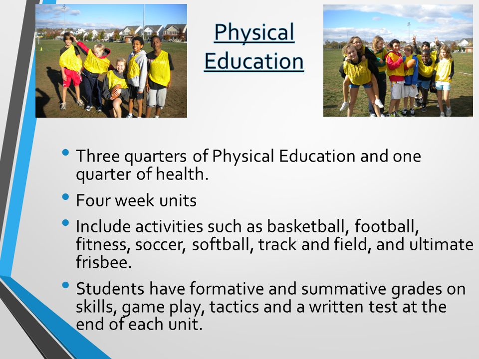 Physical Education Three quarters of Physical Education and one quarter of health. Four week units.