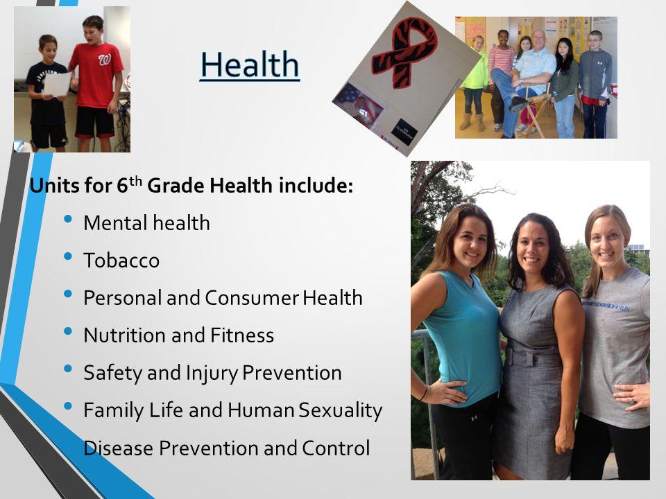 Health Units for 6th Grade Health include: Mental health Tobacco