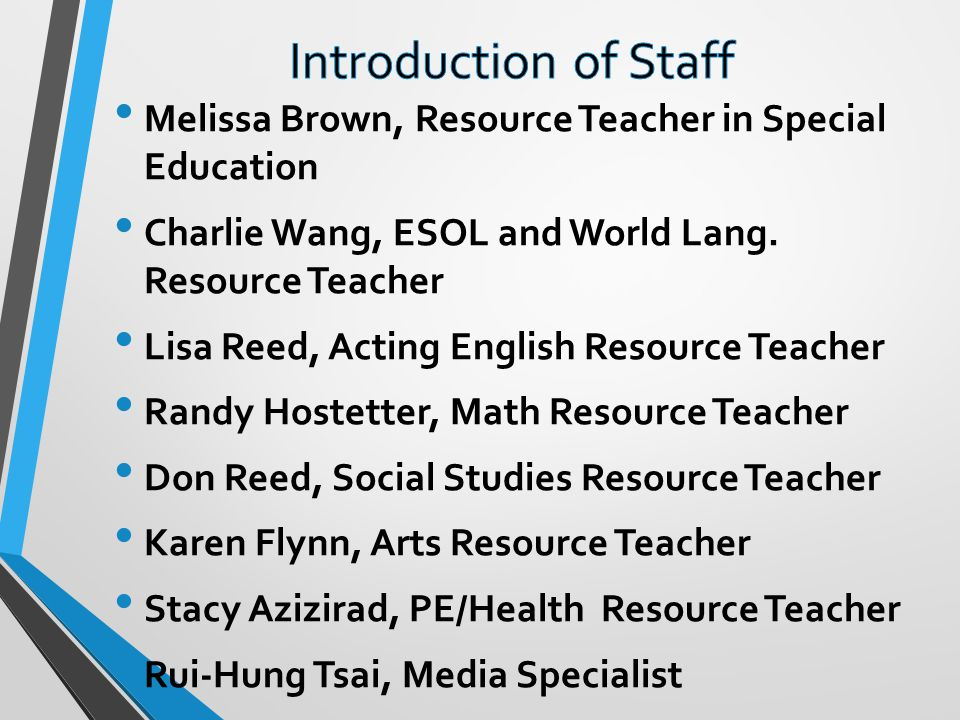 Introduction of Staff Melissa Brown, Resource Teacher in Special Education. Charlie Wang, ESOL and World Lang. Resource Teacher.