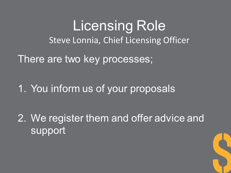 Licensing Role Steve Lonnia, Chief Licensing Officer