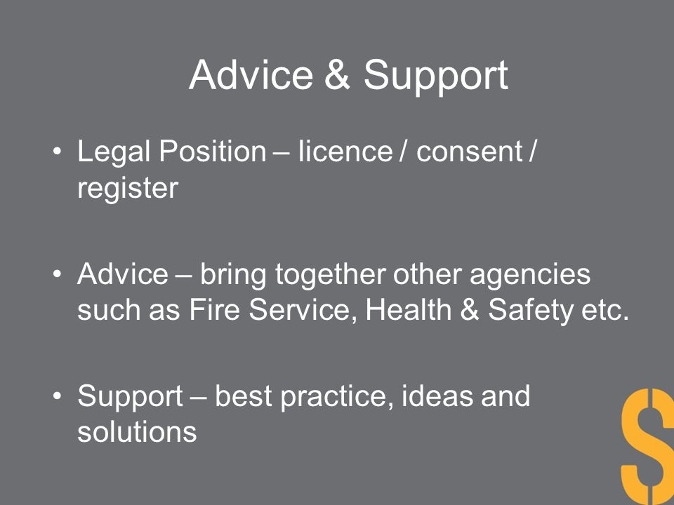 Advice & Support Legal Position – licence / consent / register