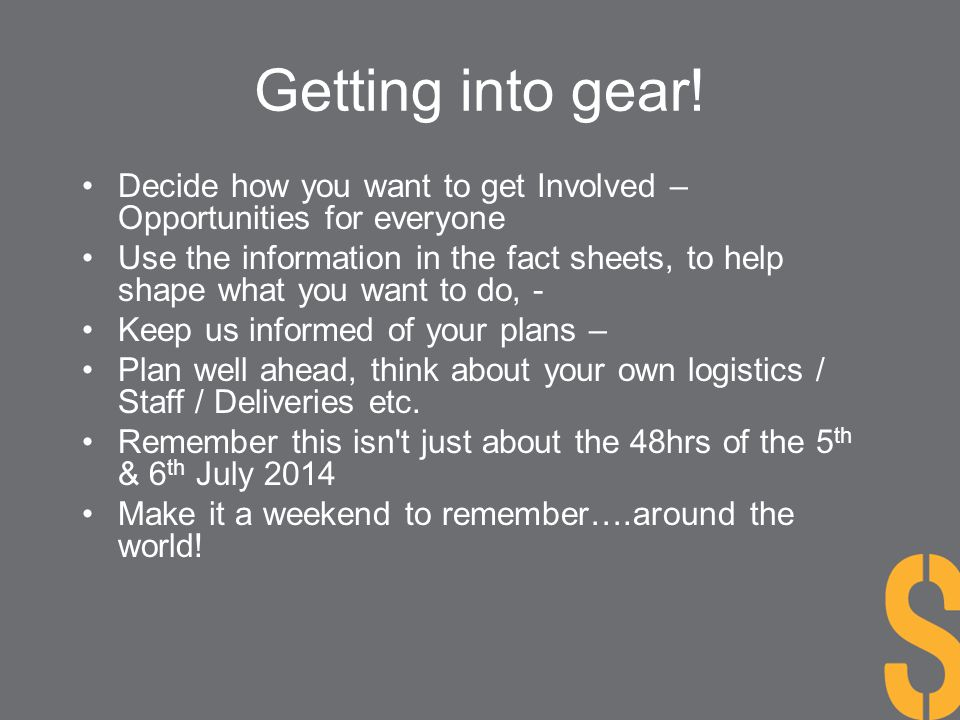 Getting into gear! Decide how you want to get Involved – Opportunities for everyone.