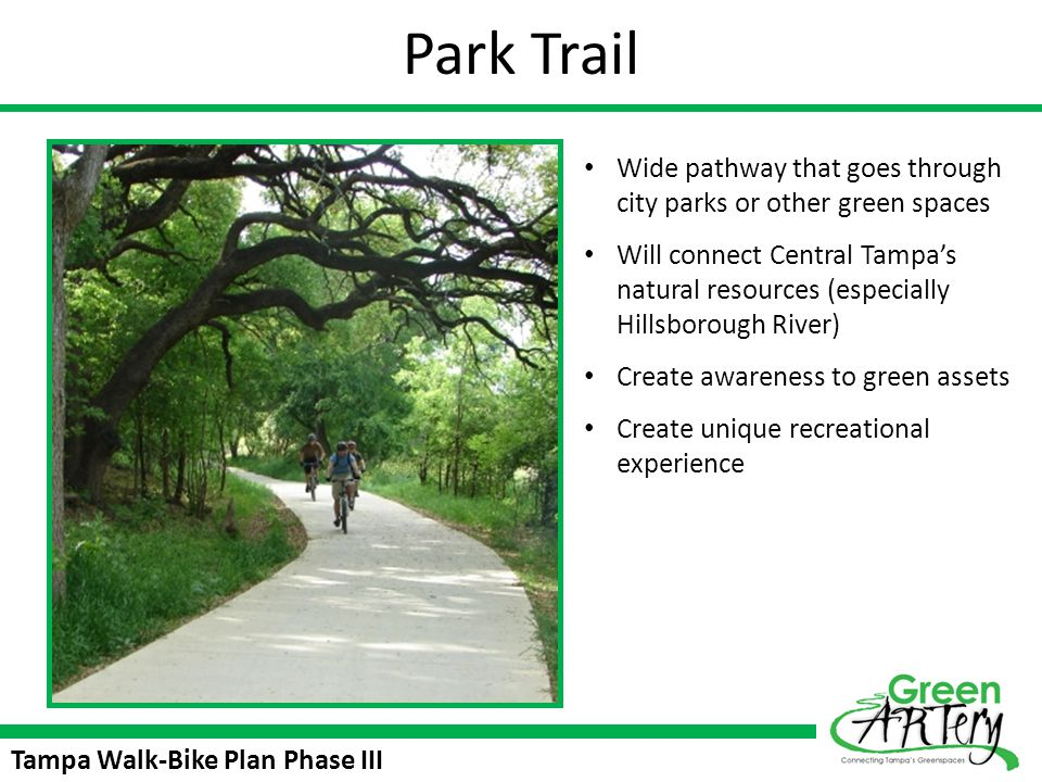 Park Trail Wide pathway that goes through city parks or other green spaces.
