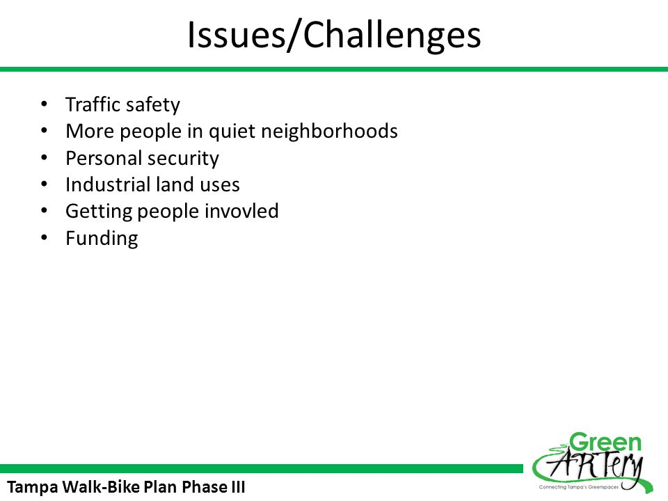 Issues/Challenges Traffic safety More people in quiet neighborhoods