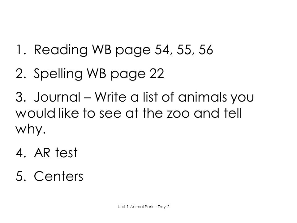 1. Reading WB page 54, 55, 56 2. Spelling WB page 22