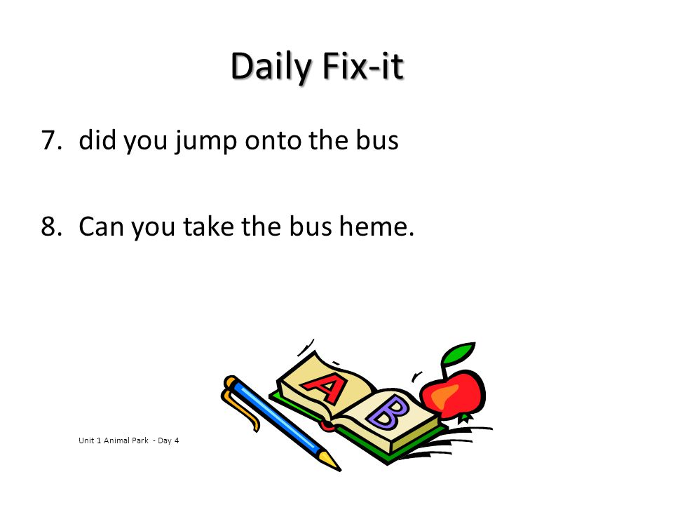 Daily Fix-it did you jump onto the bus Can you take the bus heme.