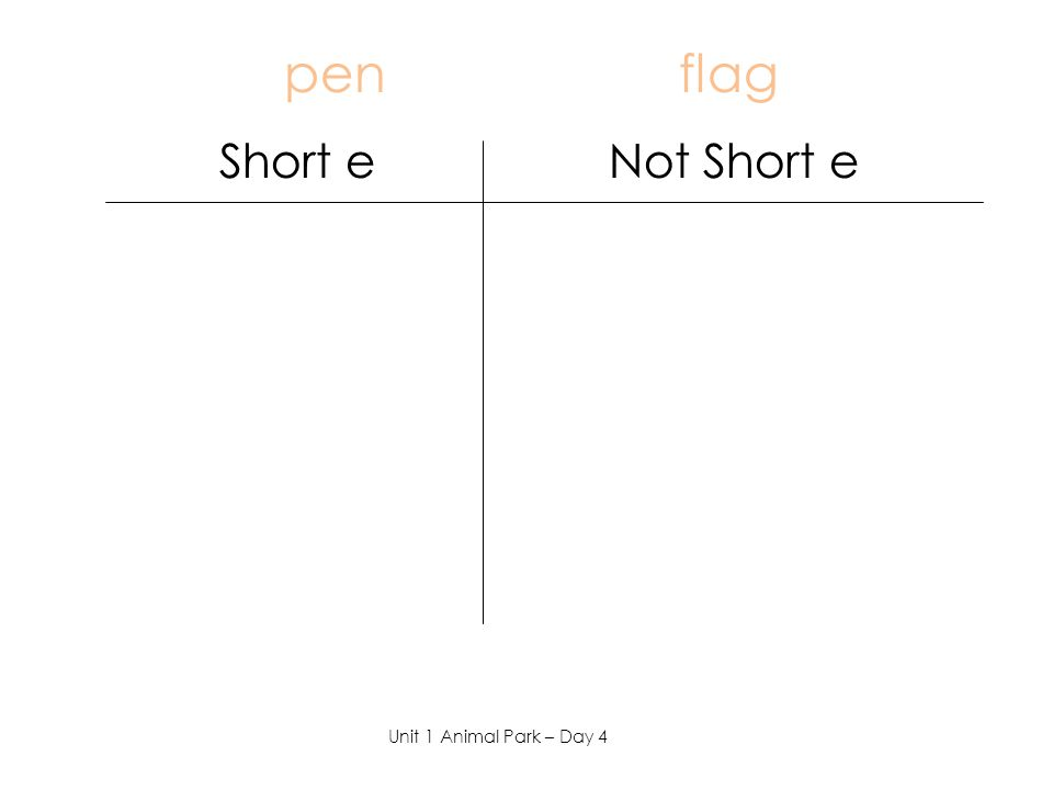 pen flag Short e Not Short e Unit 1 Animal Park – Day 4