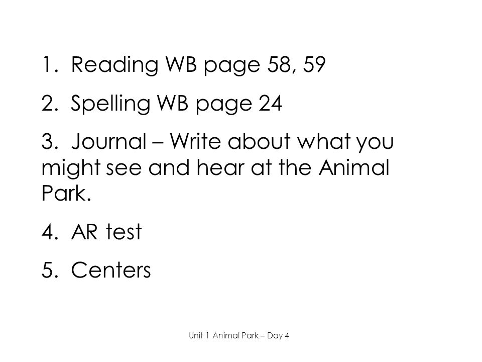 1. Reading WB page 58, 59 2. Spelling WB page 24