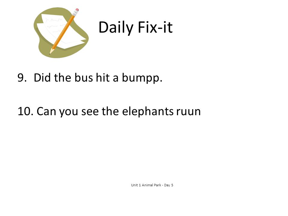 Daily Fix-it Did the bus hit a bumpp. Can you see the elephants ruun