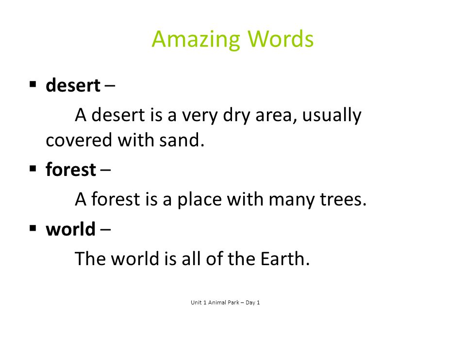 Amazing Words desert – A desert is a very dry area, usually covered with sand. forest – A forest is a place with many trees.