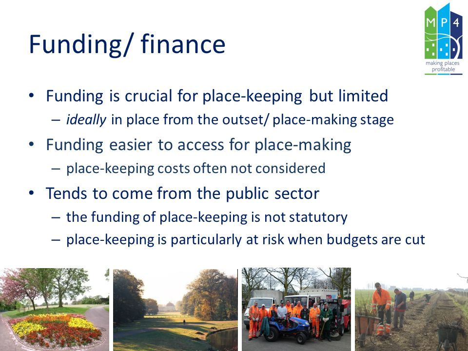 Funding/ finance Funding is crucial for place-keeping but limited