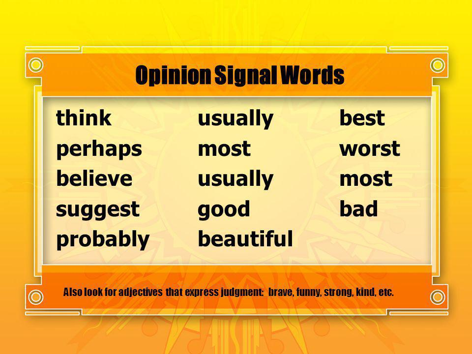 Opinion Signal Words think usually best perhaps most worst believe usually most suggest good bad probably beautiful