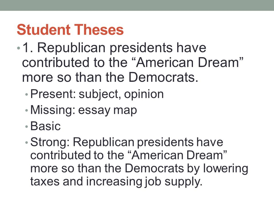 Student Theses 1. Republican presidents have contributed to the American Dream more so than the Democrats.