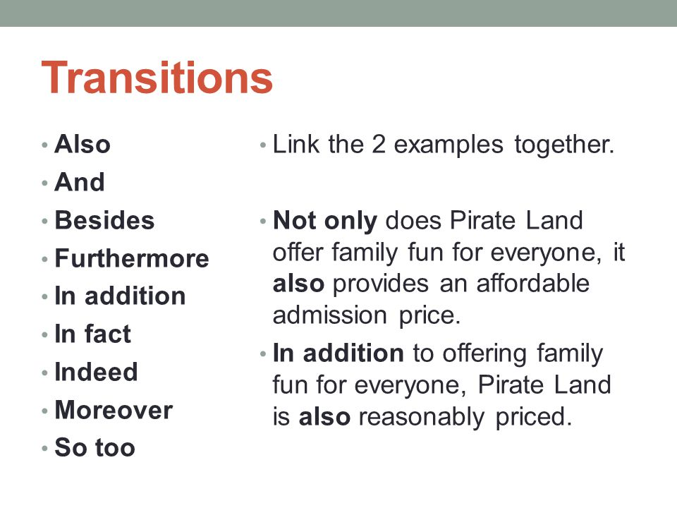 Transitions Also And Besides Furthermore In addition In fact Indeed