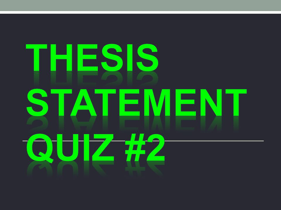Thesis Statement Quiz #2