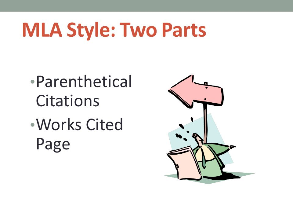 MLA Style: Two Parts Parenthetical Citations Works Cited Page