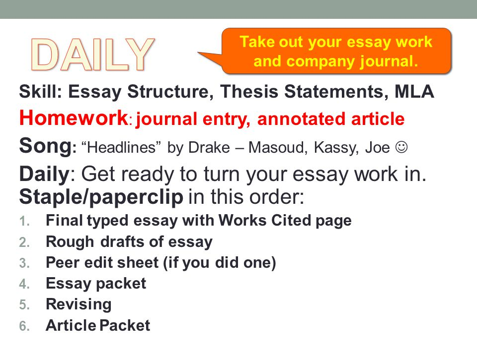 Take out your essay work and company journal.